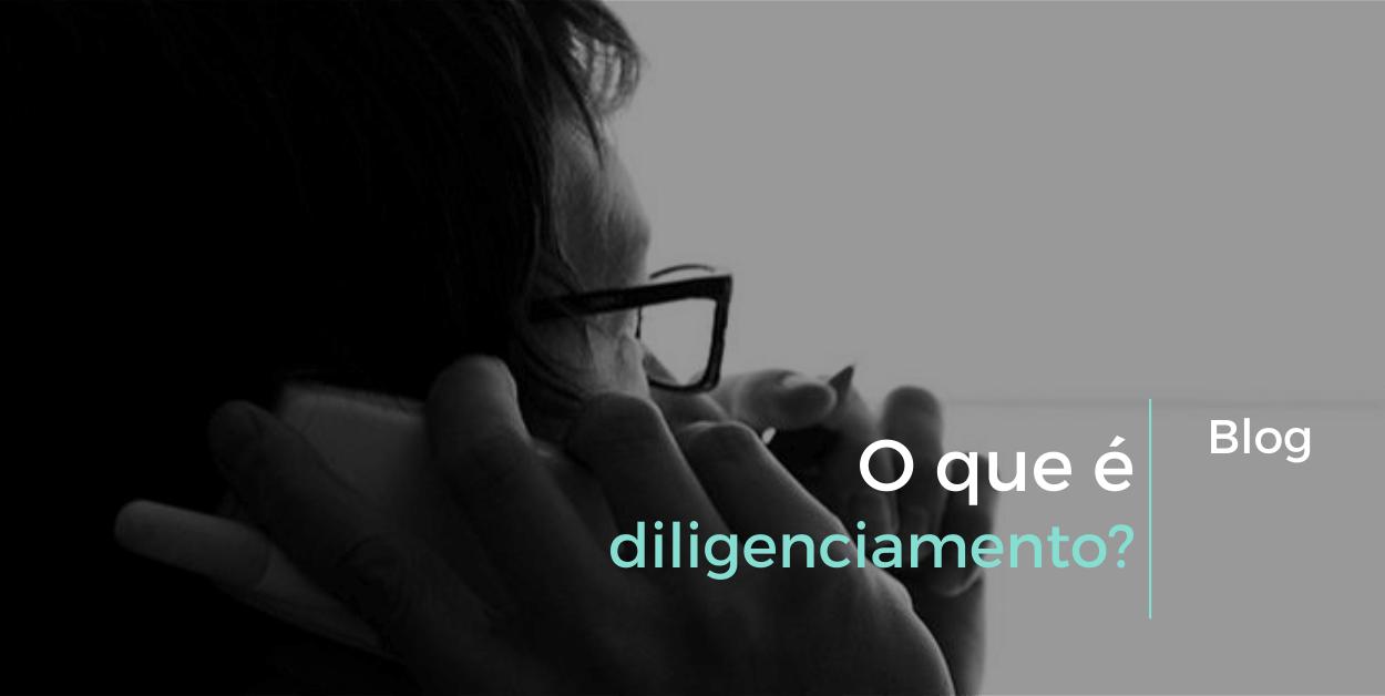 O que é diligenciamento?