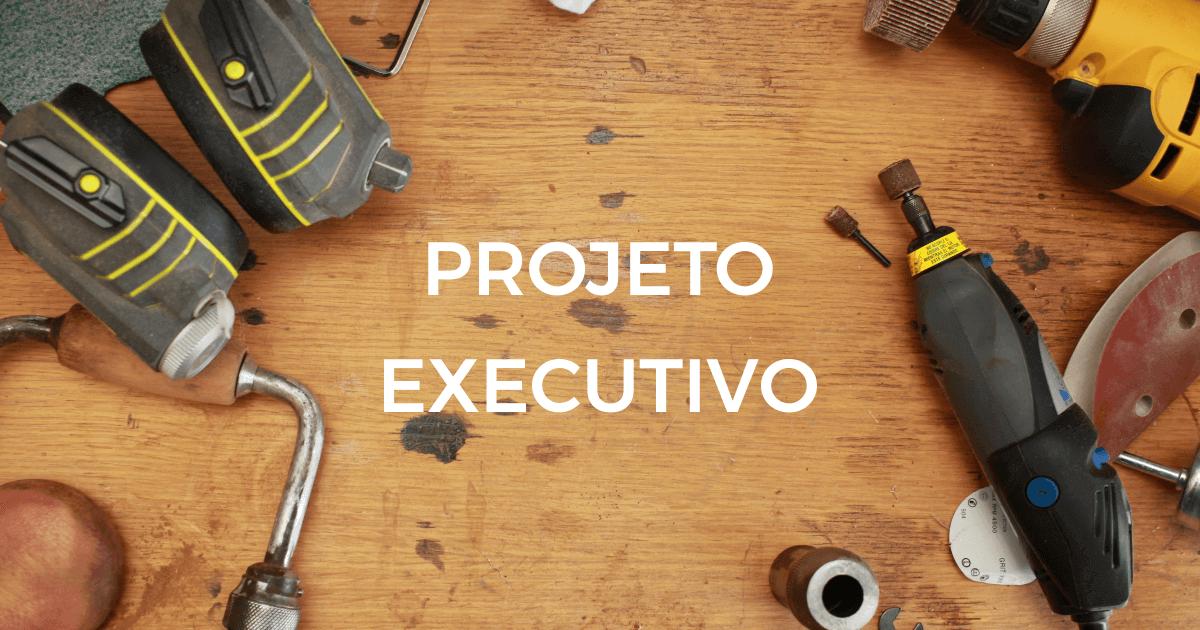 projeto executivo de obra